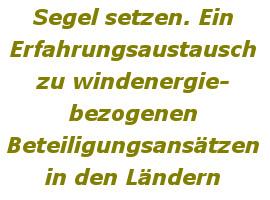 Schriftzug: Segel setzen. Ein Erfahrungsaustausch zu windenergiebezogenen Beteiligungsansätzen in den Ländern